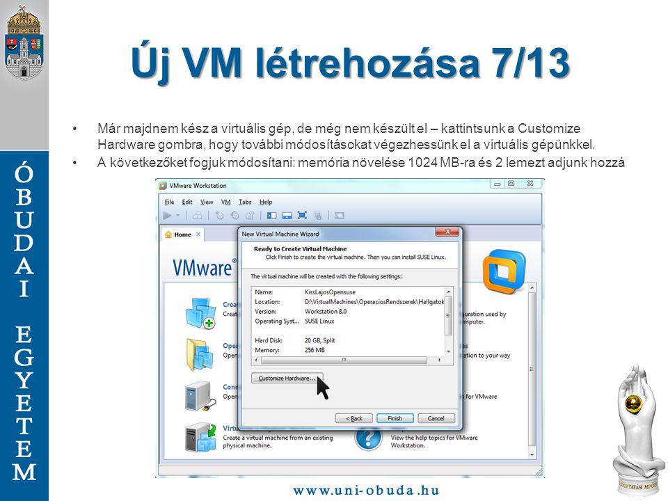 Új VM létrehozása 7/13 Már majdnem kész a virtuális gép, de még nem készült el – kattintsunk a Customize Hardware gombra, hogy további módosításokat végezhessünk el a virtuális gépünkkel.