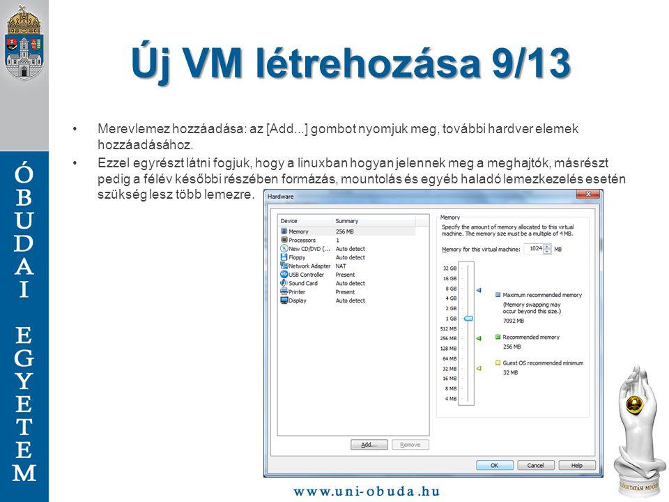 Új VM létrehozása 9/13 Merevlemez hozzáadása: az [Add...] gombot nyomjuk meg, további hardver elemek hozzáadásához.
