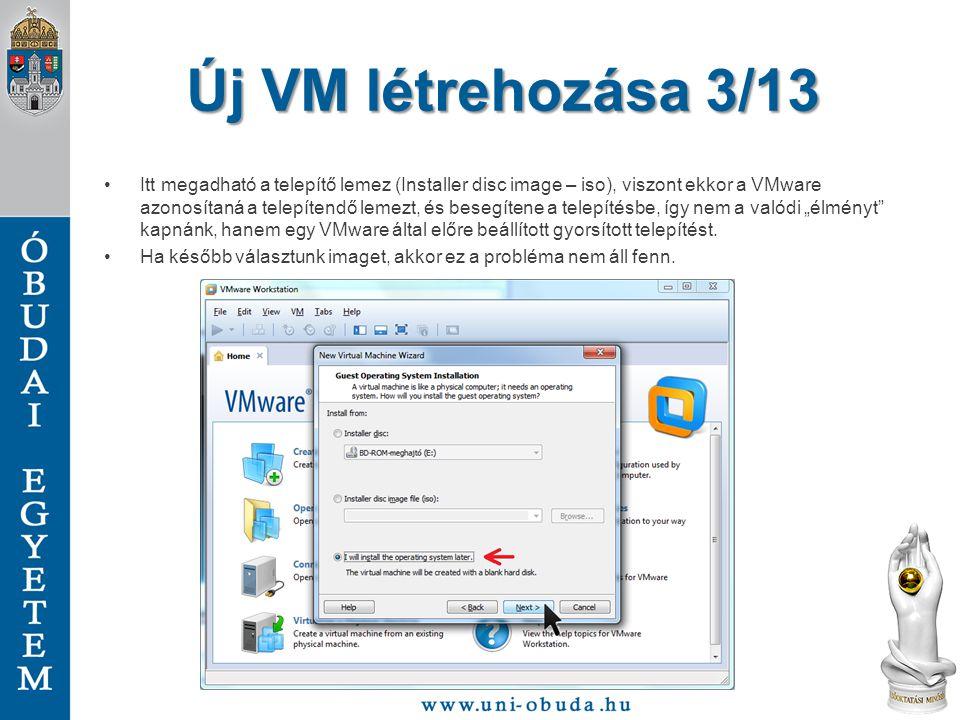 """Új VM létrehozása 3/13 Itt megadható a telepítő lemez (Installer disc image – iso), viszont ekkor a VMware azonosítaná a telepítendő lemezt, és besegítene a telepítésbe, így nem a valódi """"élményt kapnánk, hanem egy VMware által előre beállított gyorsított telepítést."""