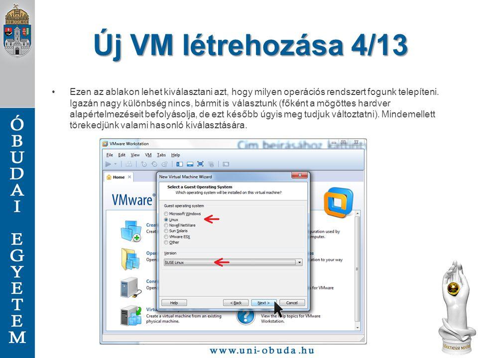 Új VM létrehozása 5/13 Nagyon fontos, hogy az egyetemi laborokban változtassuk meg az alapértelmezettként felajánlott mappát (Location), mivel az a C:\ lemez dokumentumok mappájába pakolná a gépet, ahol viszont nincs annyi hely, hogy elférjen.