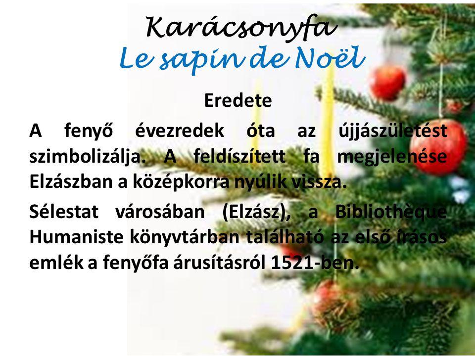 Karácsonyfa Le sapin de Noël Eredete A fenyő évezredek óta az újjászületést szimbolizálja. A feldíszített fa megjelenése Elzászban a középkorra nyúlik