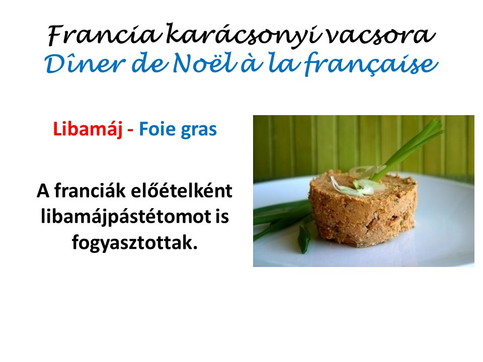 Francia karácsonyi vacsora Dîner de Noël à la française Gesztenyével töltött pulyka Dinde au marron Főfogásként gesztenyével töltött csirke, pulyka vagy liba kerül a terítékre.