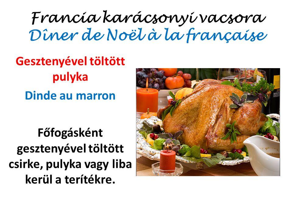 Francia karácsonyi vacsora Dîner de Noël à la française Gesztenyével töltött pulyka Dinde au marron Főfogásként gesztenyével töltött csirke, pulyka va