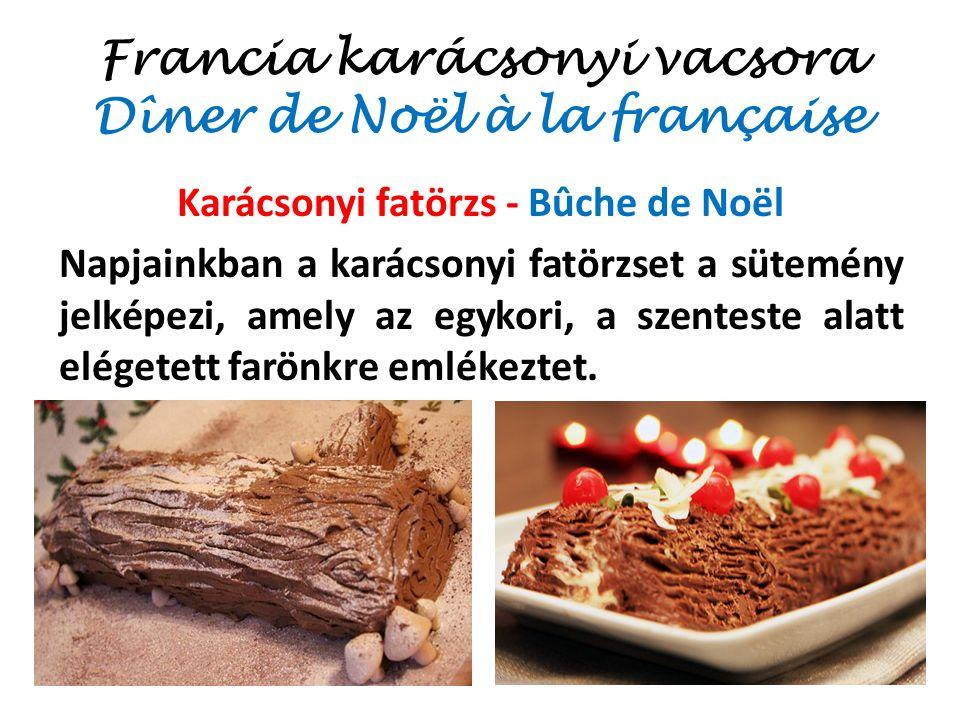 Francia karácsonyi vacsora Dîner de Noël à la française Karácsonyi fatörzs - Bûche de Noël Napjainkban a karácsonyi fatörzset a sütemény jelképezi, am