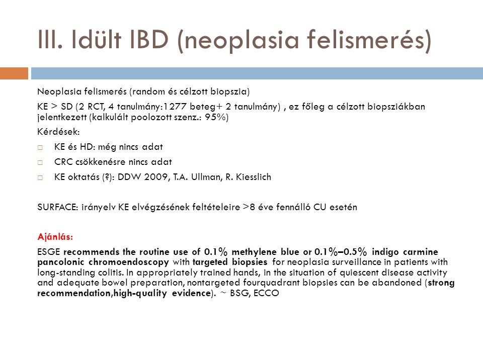 III. Idült IBD (neoplasia felismerés) Neoplasia felismerés (random és célzott biopszia) KE > SD (2 RCT, 4 tanulmány:1277 beteg+ 2 tanulmány), ez főleg