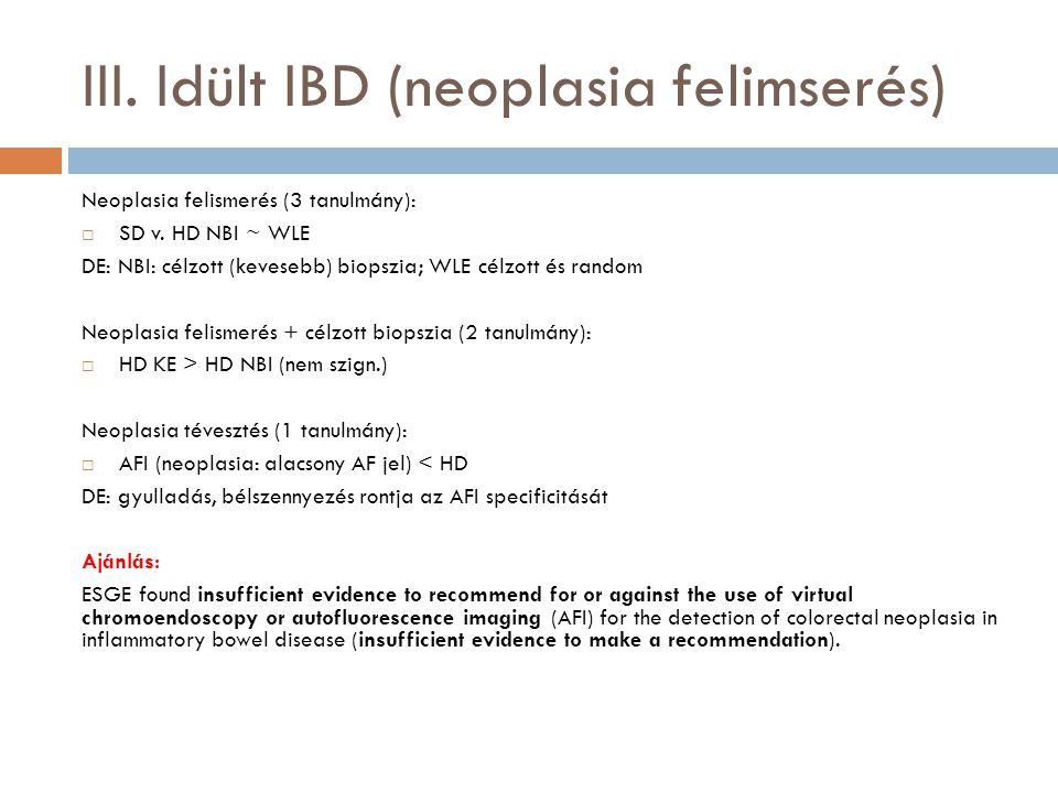 III. Idült IBD (neoplasia felimserés) Neoplasia felismerés (3 tanulmány):  SD v. HD NBI ~ WLE DE: NBI: célzott (kevesebb) biopszia; WLE célzott és ra