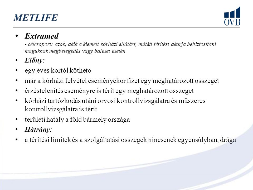 METLIFE Extramed - célcsoport: azok, akik a kiemelt kórházi ellátást, műtéti térítést akarja bebiztosítani maguknak megbetegedés vagy baleset esetén E