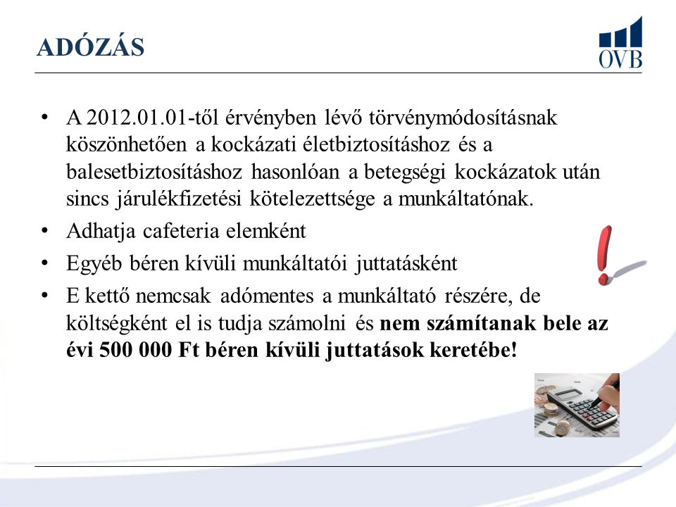 ADÓZÁS A 2012.01.01-től érvényben lévő törvénymódosításnak köszönhetően a kockázati életbiztosításhoz és a balesetbiztosításhoz hasonlóan a betegségi