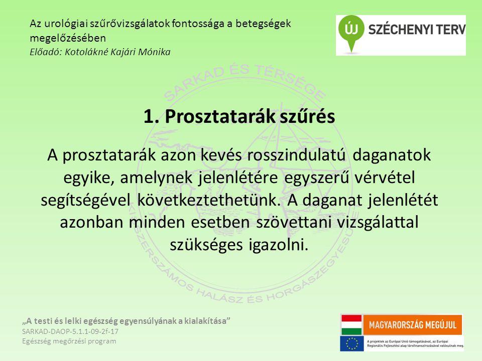 1. Prosztatarák szűrés A prosztatarák azon kevés rosszindulatú daganatok egyike, amelynek jelenlétére egyszerű vérvétel segítségével következtethetünk