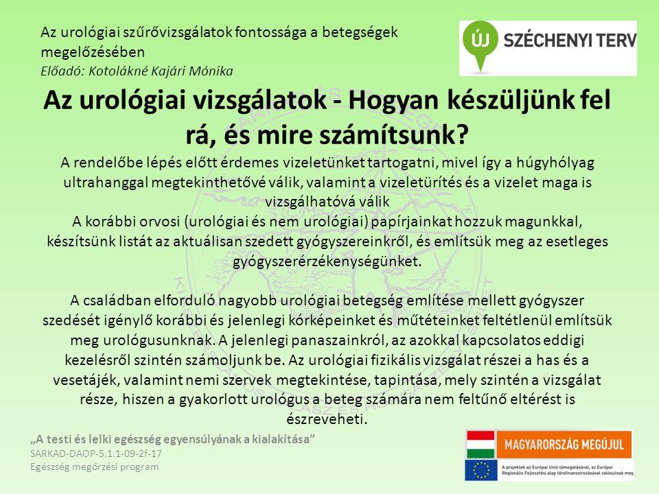 """Egyéb urológiai betegségek """"A testi és lelki egészség egyensúlyának a kialakítása SARKAD-DAOP-5.1.1-09-2f-17 Egészség megőrzési program Az urológiai szűrővizsgálatok fontossága a betegségek megelőzésében Előadó: Kotolákné Kajári Mónika"""