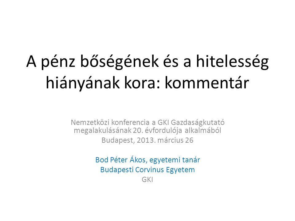 A pénz bőségének és a hitelesség hiányának kora: kommentár Nemzetközi konferencia a GKI Gazdaságkutató megalakulásának 20.