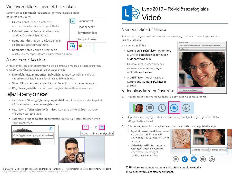 A videoeszköz beállítása A videokép megosztásához kamerára van szükség, de mások videoképét kamera nélkül is láthatja.