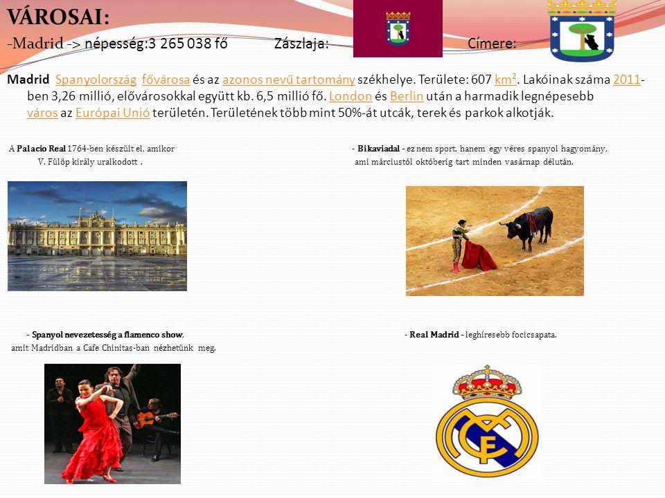 VÁROSAI: -Madrid -> népesség:3 265 038 fő Zászlaja: Címere: Madrid Spanyolország fővárosa és az azonos nevű tartomány székhelye. Területe: 607 km². La