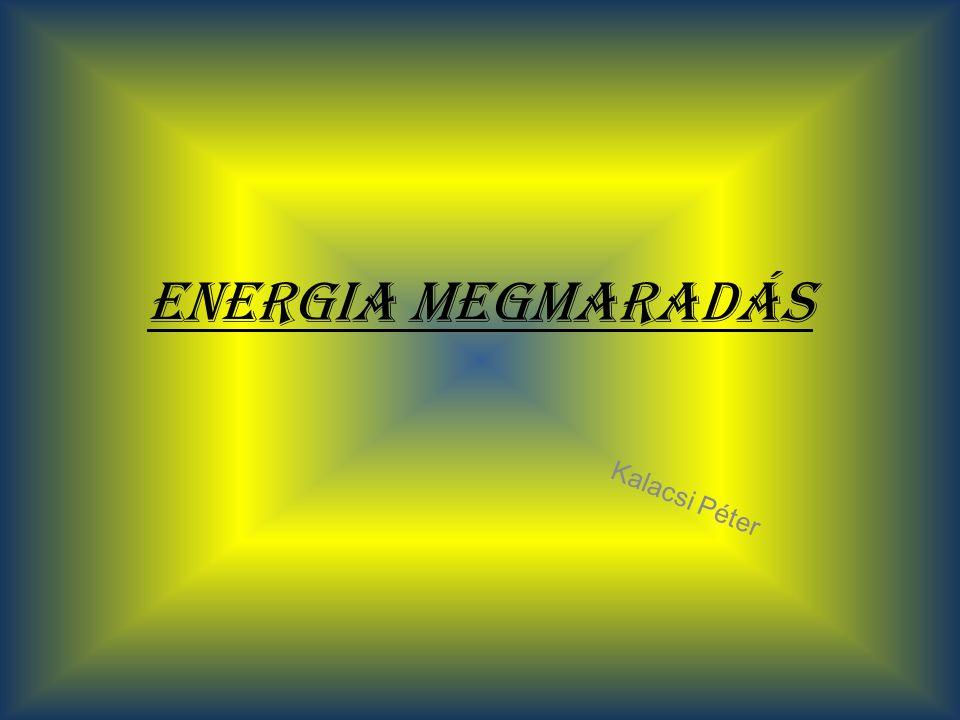 Tartalom Energia megmaradás fogalma Energia megmaradás gravitációs mezőben Története