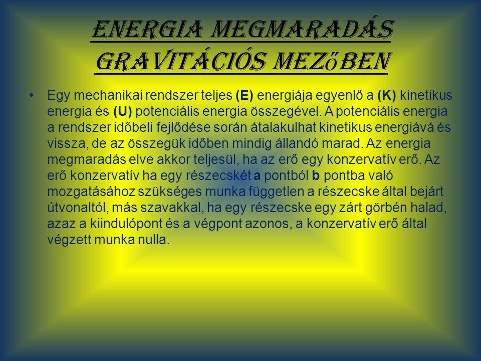 Energia megmaradás gravitációs mez ő ben Egy mechanikai rendszer teljes (E) energiája egyenlő a (K) kinetikus energia és (U) potenciális energia össze