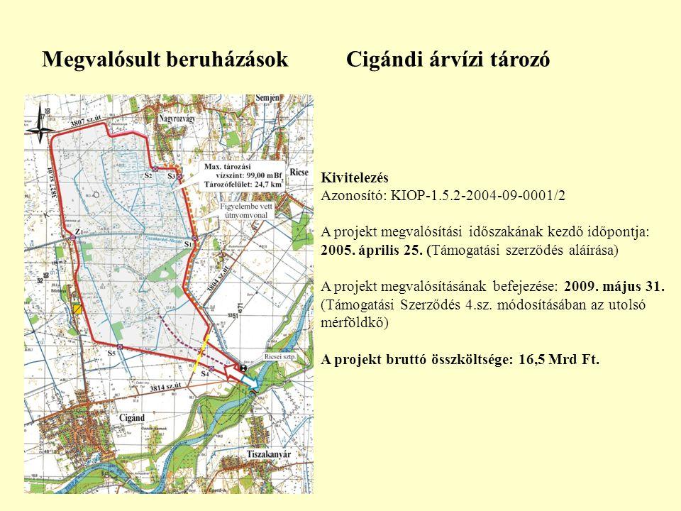 Megvalósult beruházások Cigándi árvízi tározó Kivitelezés Azonosító: KIOP-1.5.2-2004-09-0001/2 A projekt megvalósítási időszakának kezdő időpontja: 20