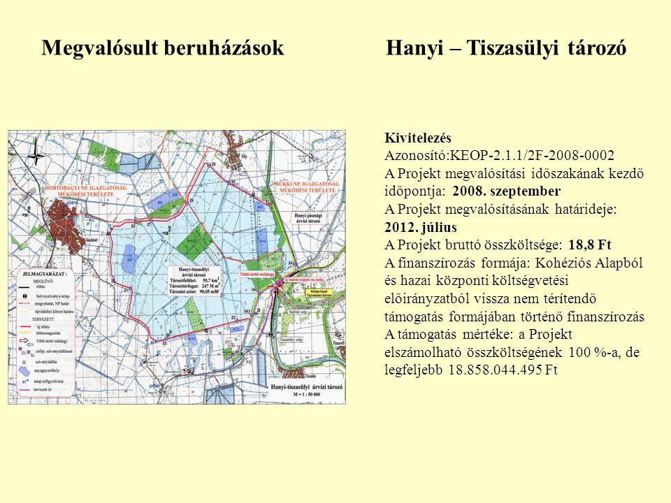 Megvalósult beruházások Hanyi – Tiszasülyi tározó Kivitelezés Azonosító:KEOP-2.1.1/2F-2008-0002 A Projekt megvalósítási időszakának kezdő időpontja: 2