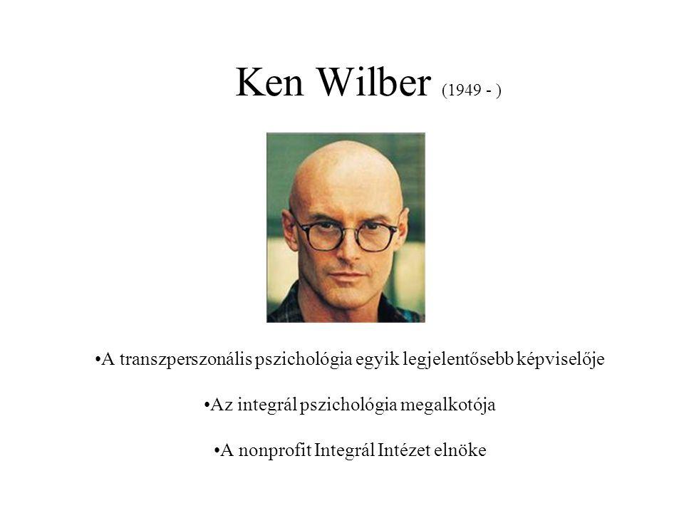 Ken Wilber (1949 - ) A transzperszonális pszichológia egyik legjelentősebb képviselője Az integrál pszichológia megalkotója A nonprofit Integrál Intézet elnöke