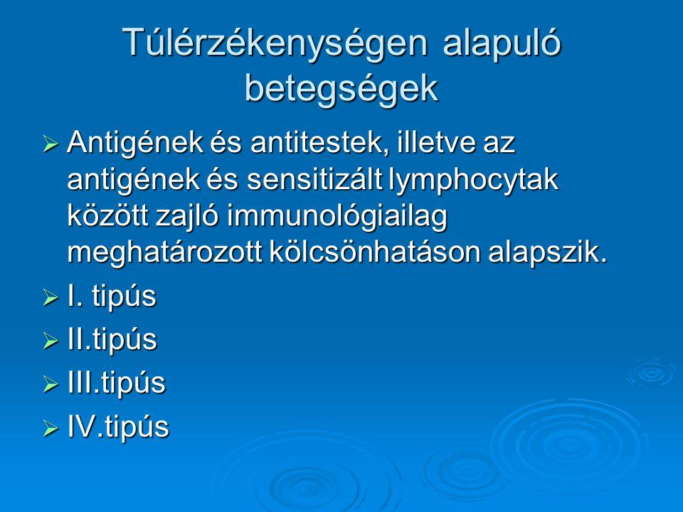Túlérzékenységen alapuló betegségek  Antigének és antitestek, illetve az antigének és sensitizált lymphocytak között zajló immunológiailag meghatároz