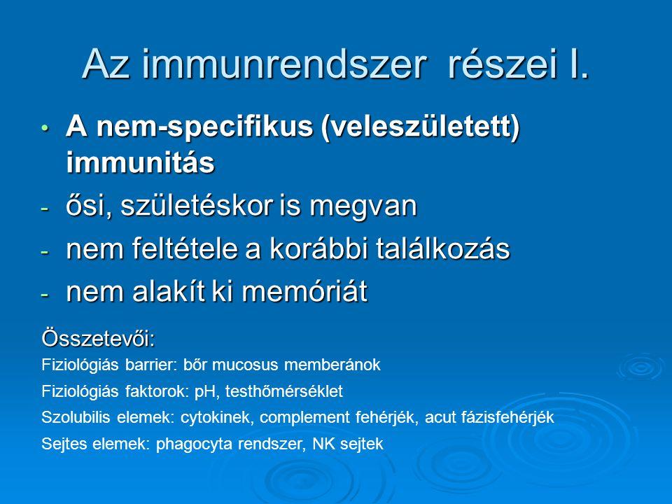 Az immunrendszer részei I. A nem-specifikus (veleszületett) immunitás A nem-specifikus (veleszületett) immunitás - ősi, születéskor is megvan - nem fe