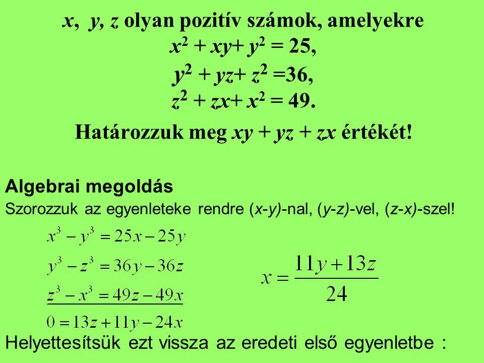 x, y, z olyan pozitív számok, amelyekre x 2 + xy+ y 2 = 25, y 2 + yz+ z 2 =36, z 2 + zx+ x 2 = 49. Határozzuk meg xy + yz + zx értékét! Algebrai megol