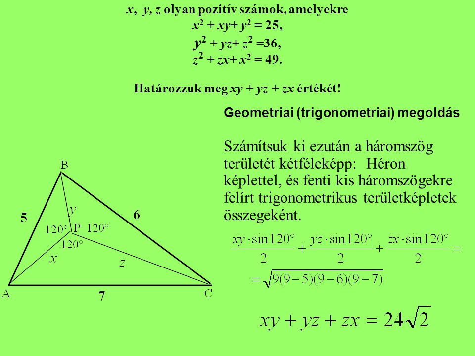 x, y, z olyan pozitív számok, amelyekre x 2 + xy+ y 2 = 25, y 2 + yz+ z 2 =36, z 2 + zx+ x 2 = 49. Határozzuk meg xy + yz + zx értékét! Geometriai (tr
