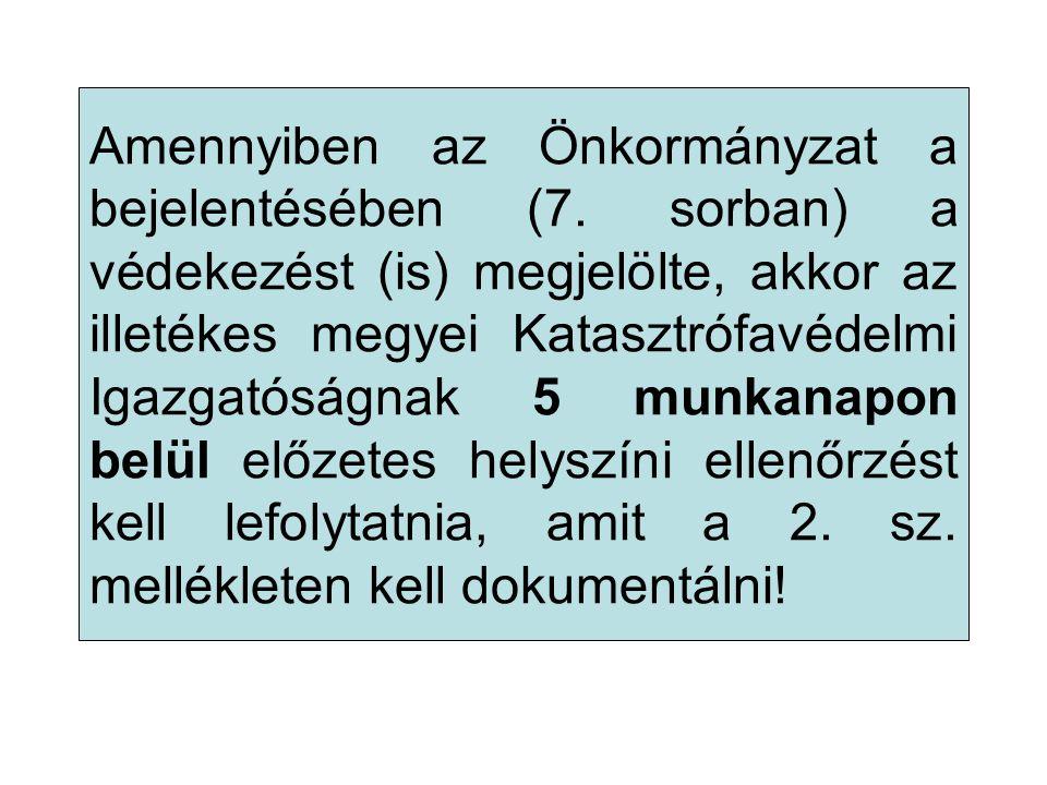Amennyiben az Önkormányzat a bejelentésében (7. sorban) a védekezést (is) megjelölte, akkor az illetékes megyei Katasztrófavédelmi Igazgatóságnak 5 mu