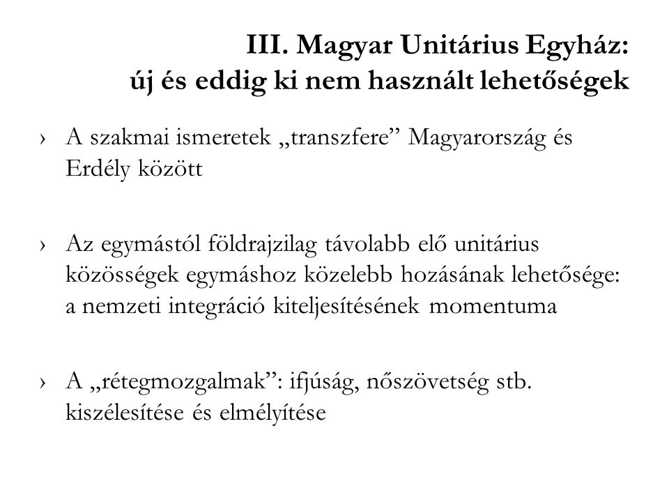 """III. Magyar Unitárius Egyház: új és eddig ki nem használt lehetőségek ›A szakmai ismeretek """"transzfere"""" Magyarország és Erdély között ›Az egymástól fö"""