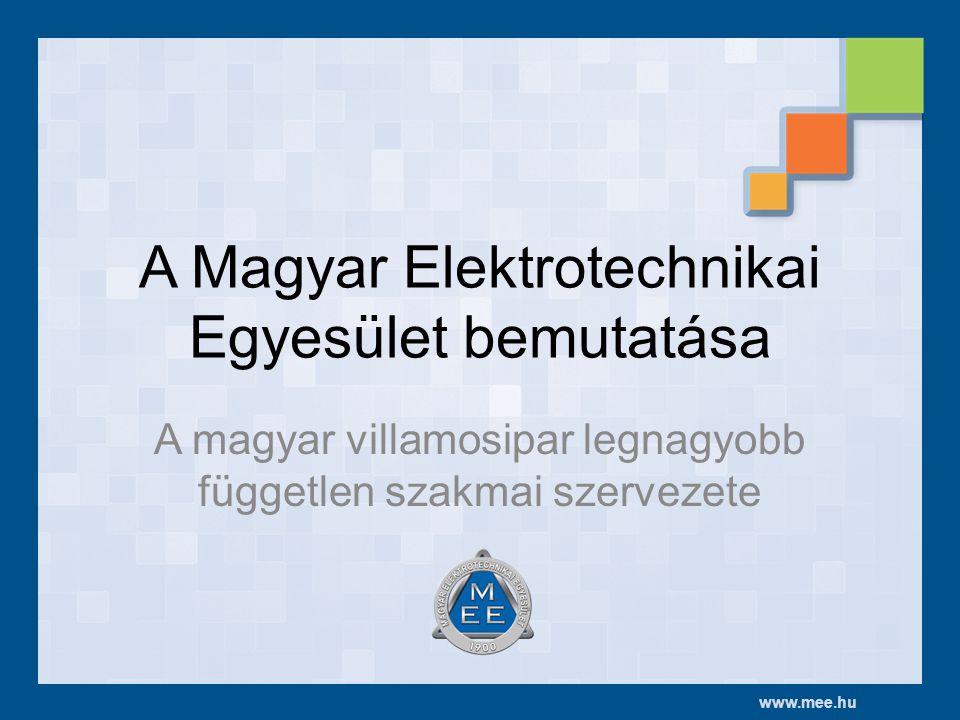 www.mee.hu A Magyar Elektrotechnikai Egyesület bemutatása A magyar villamosipar legnagyobb független szakmai szervezete