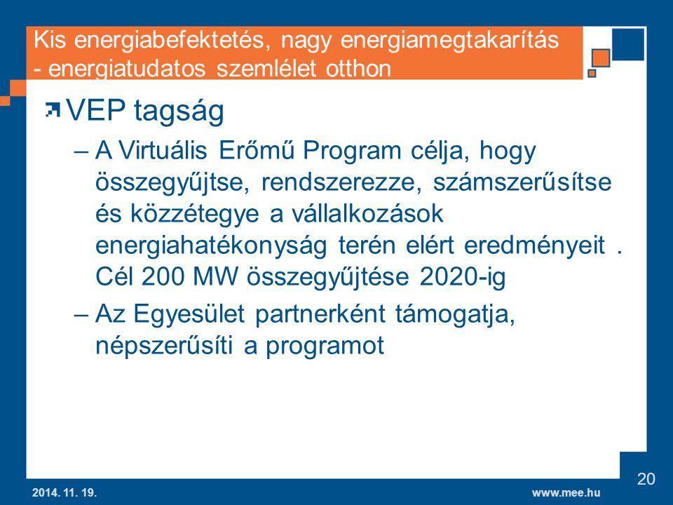 www.mee.hu Kis energiabefektetés, nagy energiamegtakarítás - energiatudatos szemlélet otthon VEP tagság –A Virtuális Erőmű Program célja, hogy összegyűjtse, rendszerezze, számszerűsítse és közzétegye a vállalkozások energiahatékonyság terén elért eredményeit.
