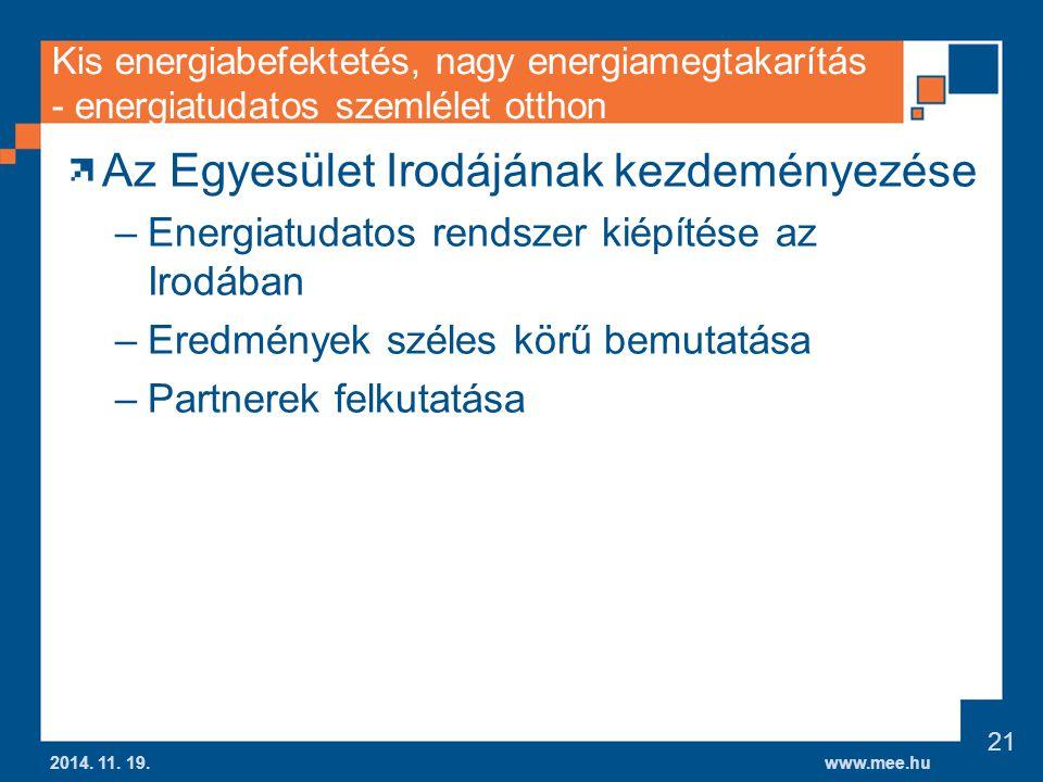 www.mee.hu Kis energiabefektetés, nagy energiamegtakarítás - energiatudatos szemlélet otthon Az Egyesület Irodájának kezdeményezése –Energiatudatos rendszer kiépítése az Irodában –Eredmények széles körű bemutatása –Partnerek felkutatása 2014.