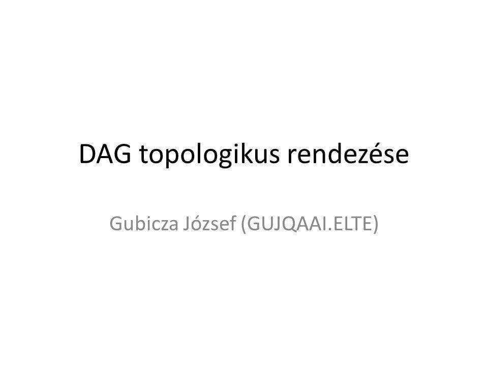 Jellemzők Cél: Adott DAG (körmentes) gráf topologikus rendezése.