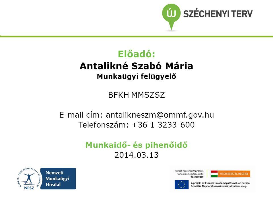 Előadó: Antalikné Szabó Mária Munkaügyi felügyelő BFKH MMSZSZ E-mail cím: antalikneszm@ommf.gov.hu Telefonszám: +36 1 3233-600 Munkaidő- és pihenőidő 2014.03.13