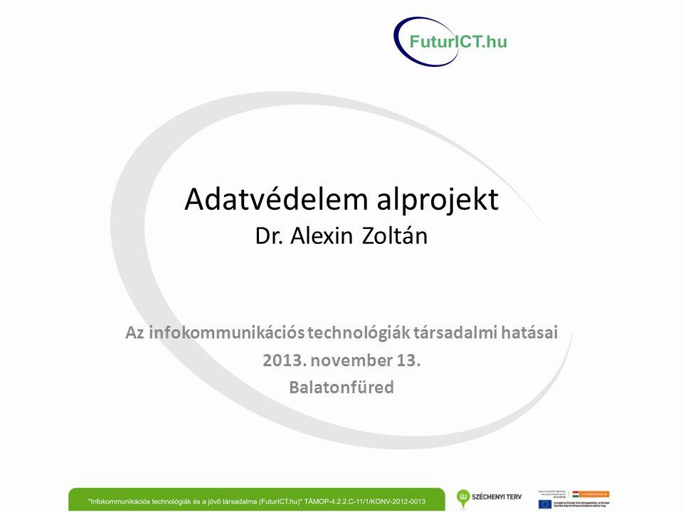 Adatvédelem alprojekt Dr. Alexin Zoltán Az infokommunikációs technológiák társadalmi hatásai 2013. november 13. Balatonfüred