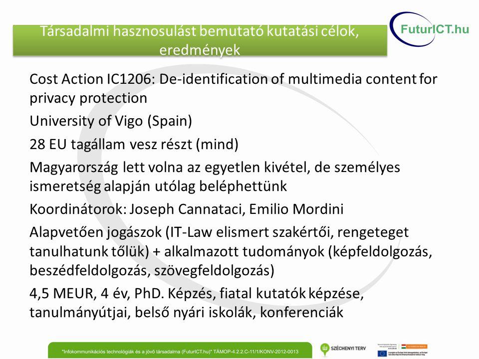 Társadalmi hasznosulást bemutató kutatási célok, eredmények Cost Action IC1206: De-identification of multimedia content for privacy protection Univers