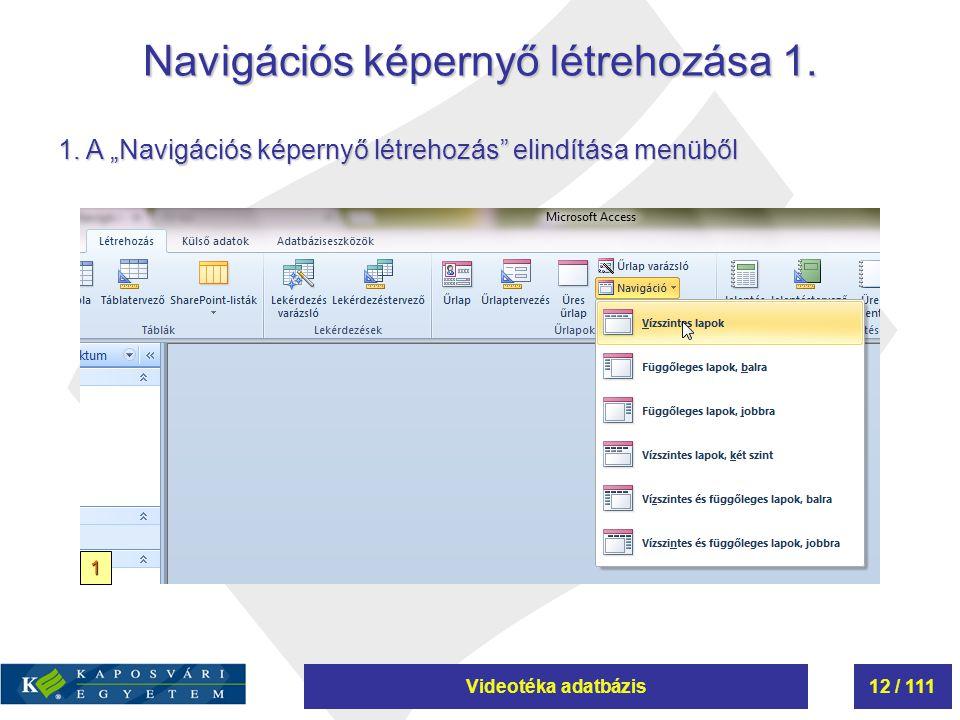 """Videotéka adatbázis12 / 111 Navigációs képernyő létrehozása 1. 1. A """"Navigációs képernyő létrehozás"""" elindítása menüből 1"""