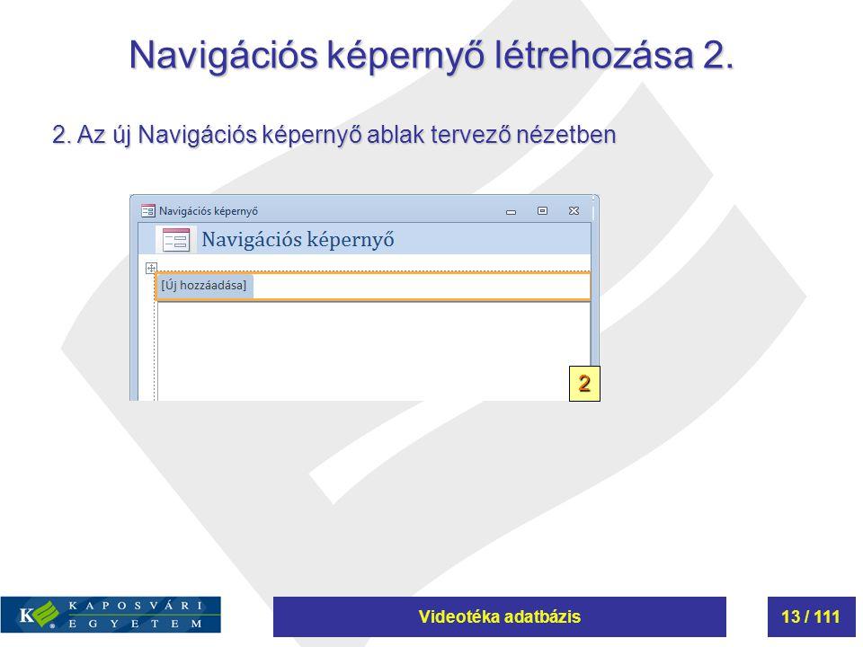 Videotéka adatbázis13 / 111 Navigációs képernyő létrehozása 2. 2. Az új Navigációs képernyő ablak tervező nézetben 2
