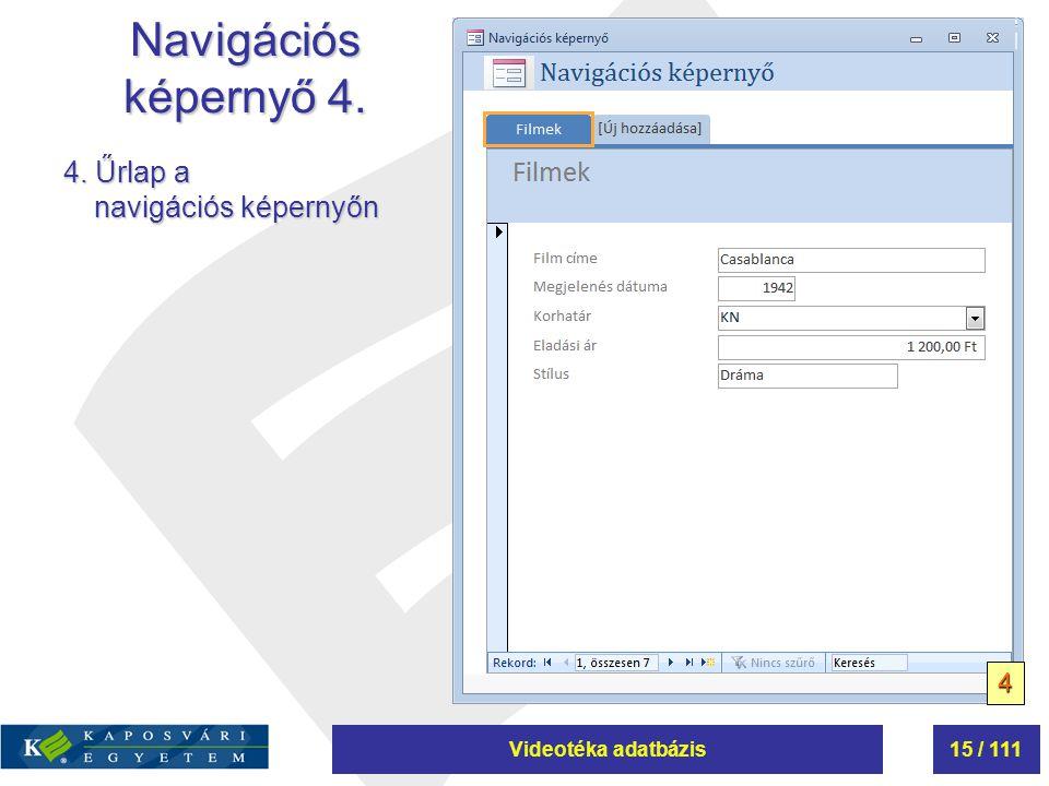 Videotéka adatbázis15 / 111 Navigációs képernyő 4. 4. Űrlap a navigációs képernyőn 4