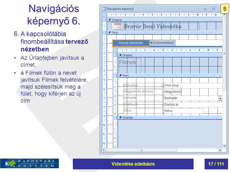 Videotéka adatbázis17 / 111 Navigációs képernyő 6. 6. A kapcsolótábla finombeállítása tervező nézetben Az Űrlapfejben javítsuk a címet, a Filmek fülön
