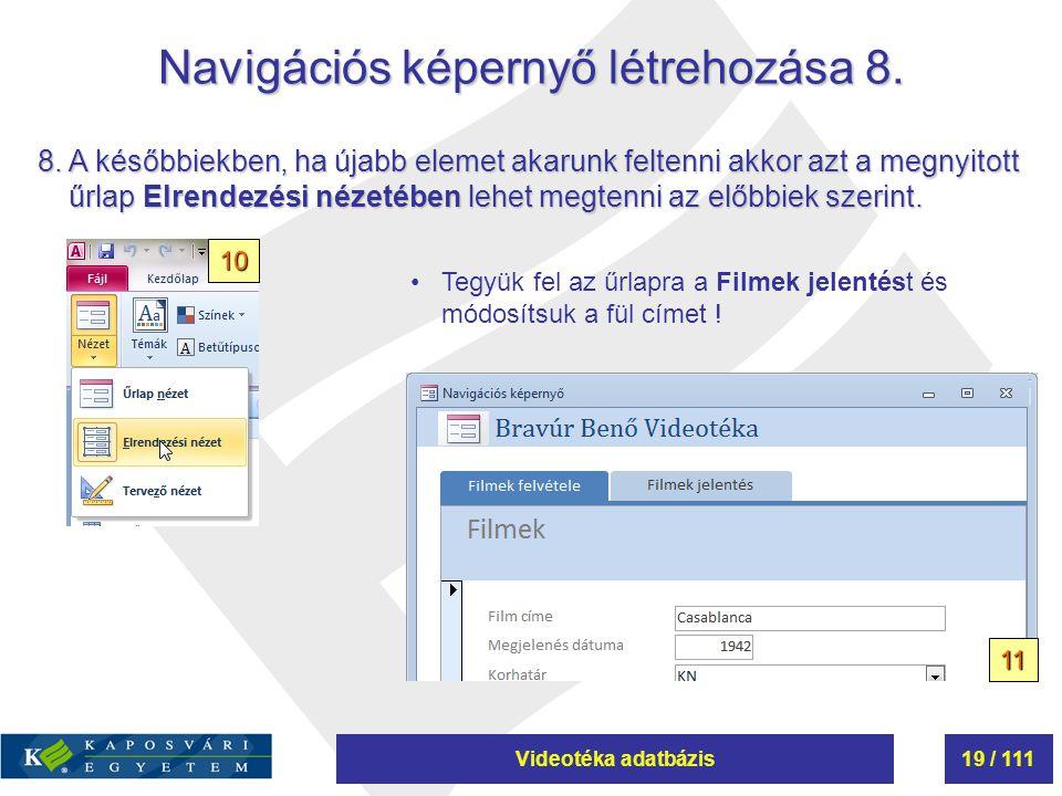 Videotéka adatbázis19 / 111 Navigációs képernyő létrehozása 8. 8. A későbbiekben, ha újabb elemet akarunk feltenni akkor azt a megnyitott űrlap Elrend