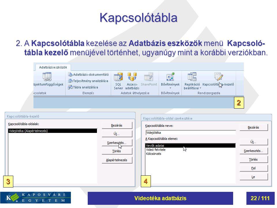 Videotéka adatbázis22 / 111Kapcsolótábla 2.A Kapcsolótábla kezelése az Adatbázis eszközök menü Kapcsoló- tábla kezelő menüjével történhet, ugyanúgy mi