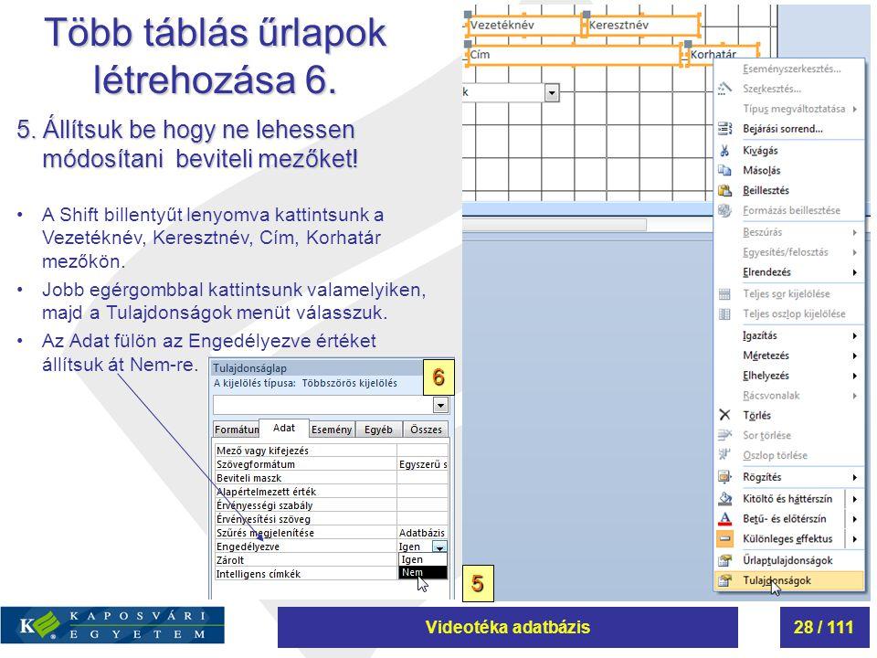 Videotéka adatbázis28 / 111 Több táblás űrlapok létrehozása 6. 5. Állítsuk be hogy ne lehessen módosítani beviteli mezőket! A Shift billentyűt lenyomv