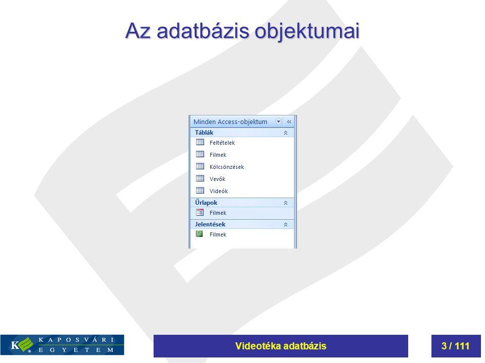 Videotéka adatbázis3 / 111 Az adatbázis objektumai