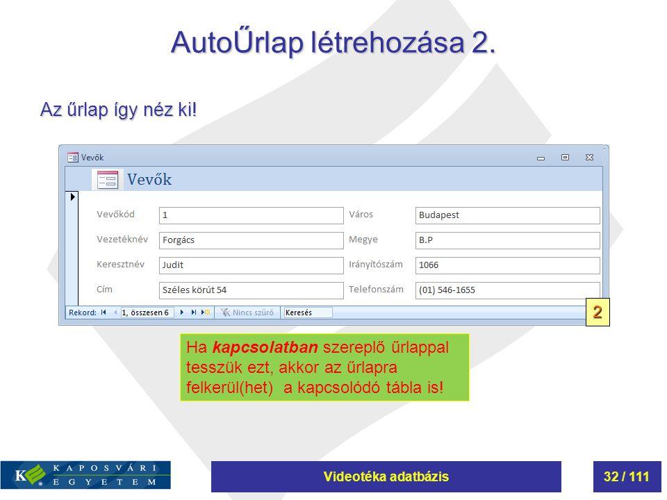 Videotéka adatbázis32 / 111 AutoŰrlap létrehozása 2. 2 Az űrlap így néz ki! Ha kapcsolatban szereplő űrlappal tesszük ezt, akkor az űrlapra felkerül(h