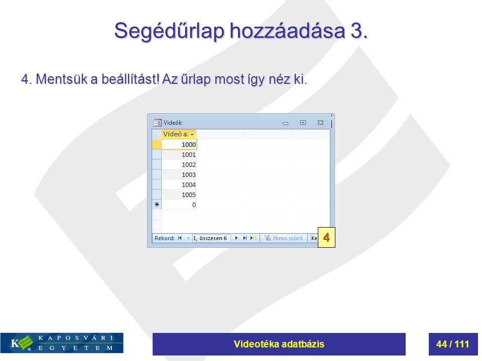 Videotéka adatbázis44 / 111 Segédűrlap hozzáadása 3. 4. Mentsük a beállítást! Az űrlap most így néz ki. 4