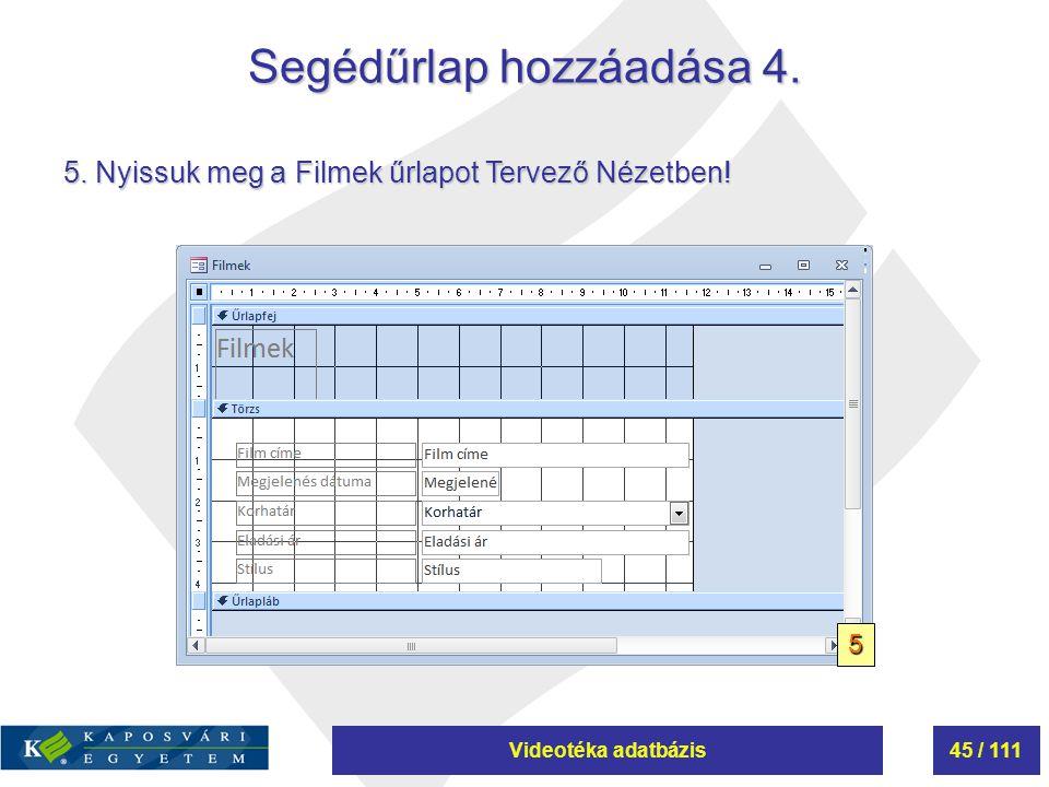 Videotéka adatbázis45 / 111 Segédűrlap hozzáadása 4. 5 5. Nyissuk meg a Filmek űrlapot Tervező Nézetben!