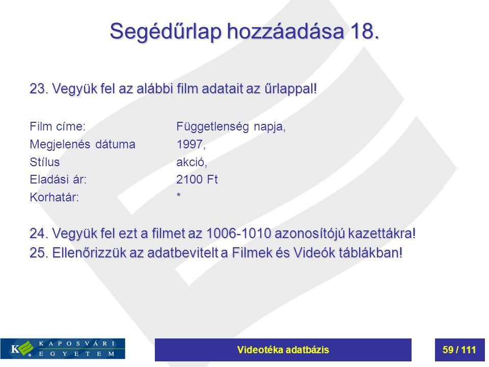 Videotéka adatbázis59 / 111 Segédűrlap hozzáadása 18. 23. Vegyük fel az alábbi film adatait az űrlappal! Film címe:Függetlenség napja, Megjelenés dátu