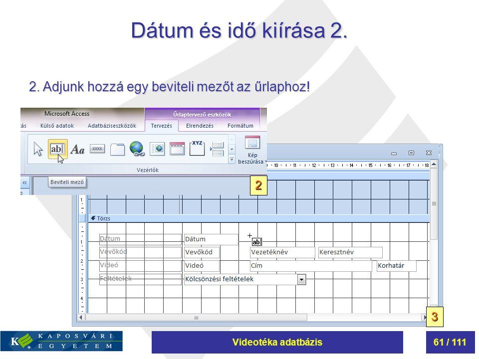 Videotéka adatbázis61 / 111 Dátum és idő kiírása 2. 2. Adjunk hozzá egy beviteli mezőt az űrlaphoz! 3 2