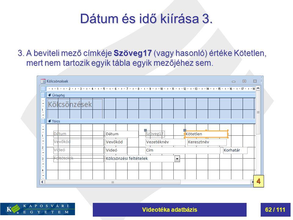 Videotéka adatbázis62 / 111 Dátum és idő kiírása 3. 3. A beviteli mező címkéje Szöveg17 (vagy hasonló) értéke Kötetlen, mert nem tartozik egyik tábla