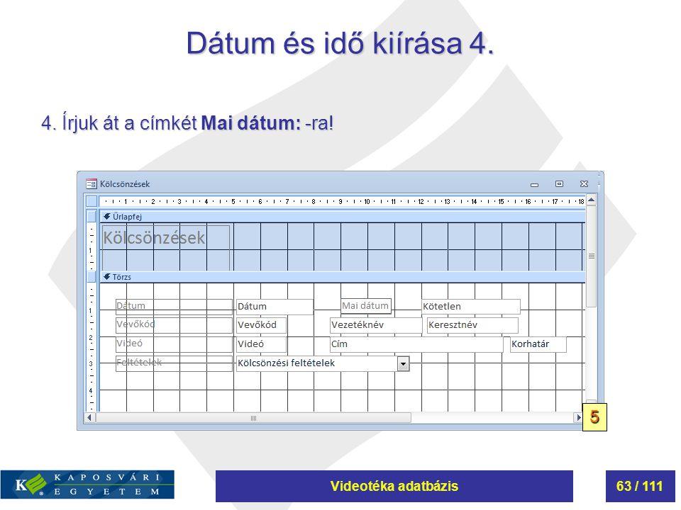 Videotéka adatbázis63 / 111 Dátum és idő kiírása 4. 4. Írjuk át a címkét Mai dátum: -ra! 5
